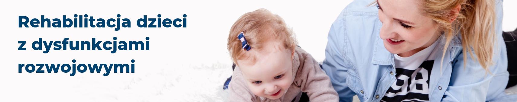 <b>Rehabilitacja dzieci z dysfunkcjami rozwojowymi</b>